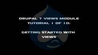 Drupal 7 Views Module Tutorial 1 of 10: Getting Started with Views